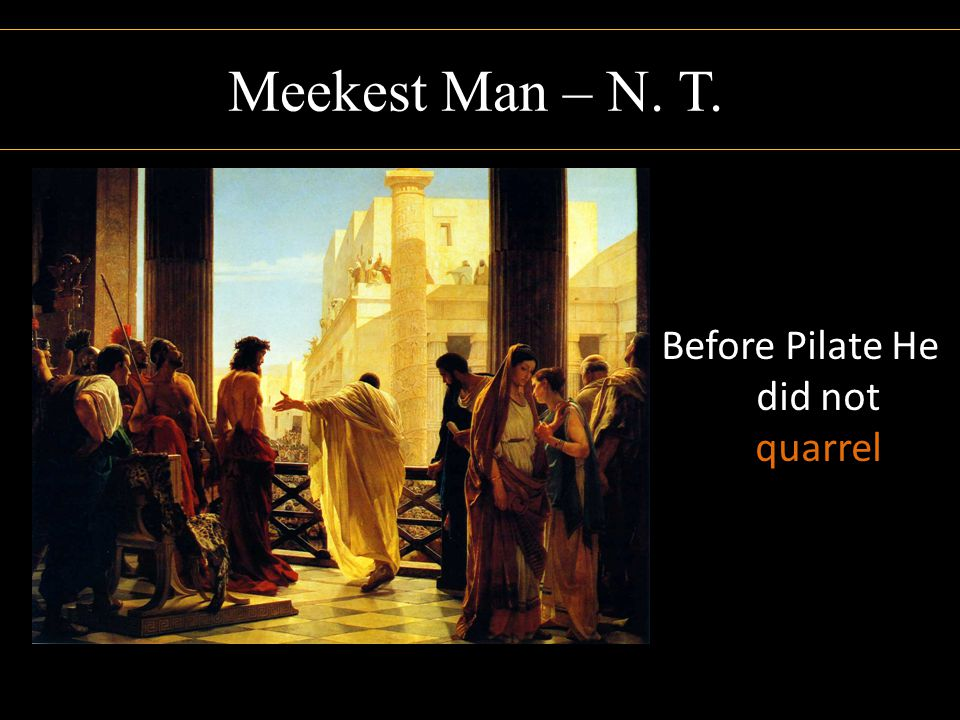 Before Pilate He did not quarrel