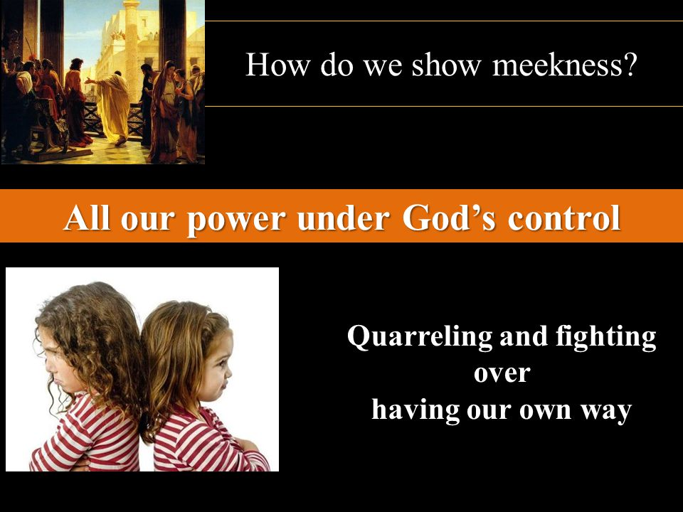 All our power under God's control Quarreling and fighting