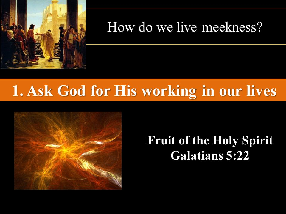 1. Ask God for His working in our lives Fruit of the Holy Spirit