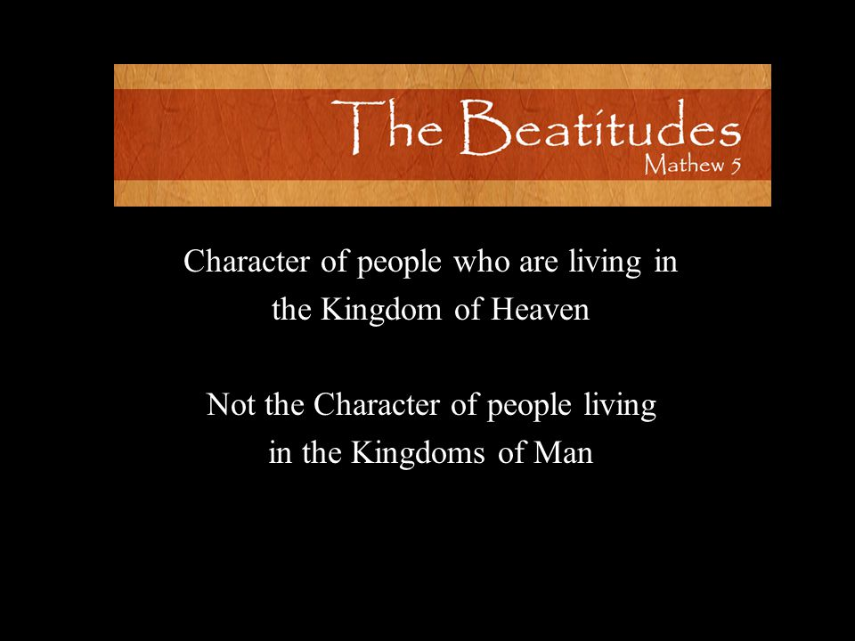 Character of people who are living in the Kingdom of Heaven