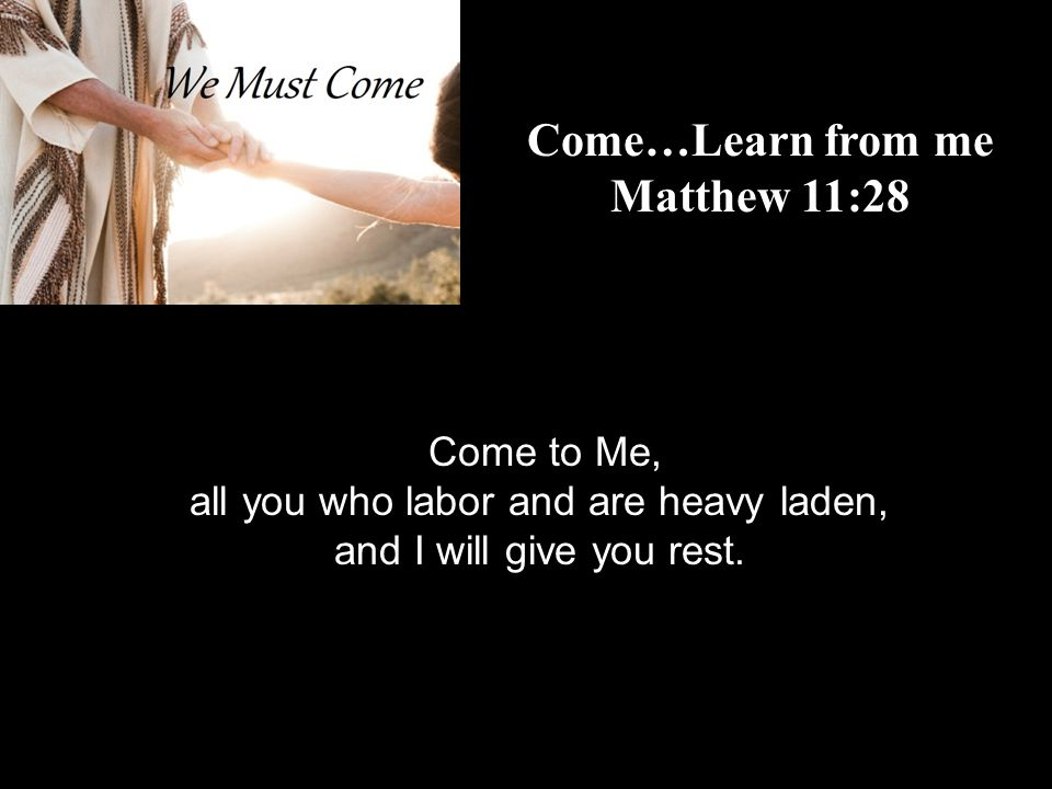 all you who labor and are heavy laden,