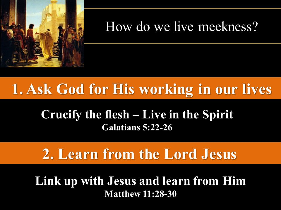 1. Ask God for His working in our lives 2. Learn from the Lord Jesus