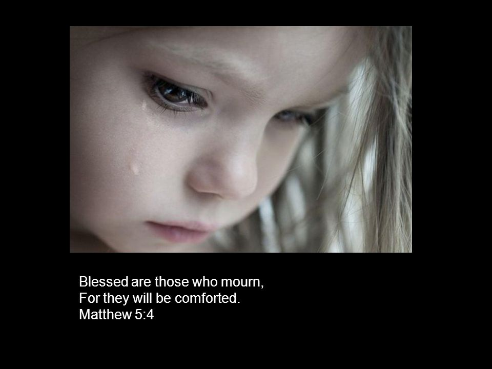 Blessed are those who mourn,