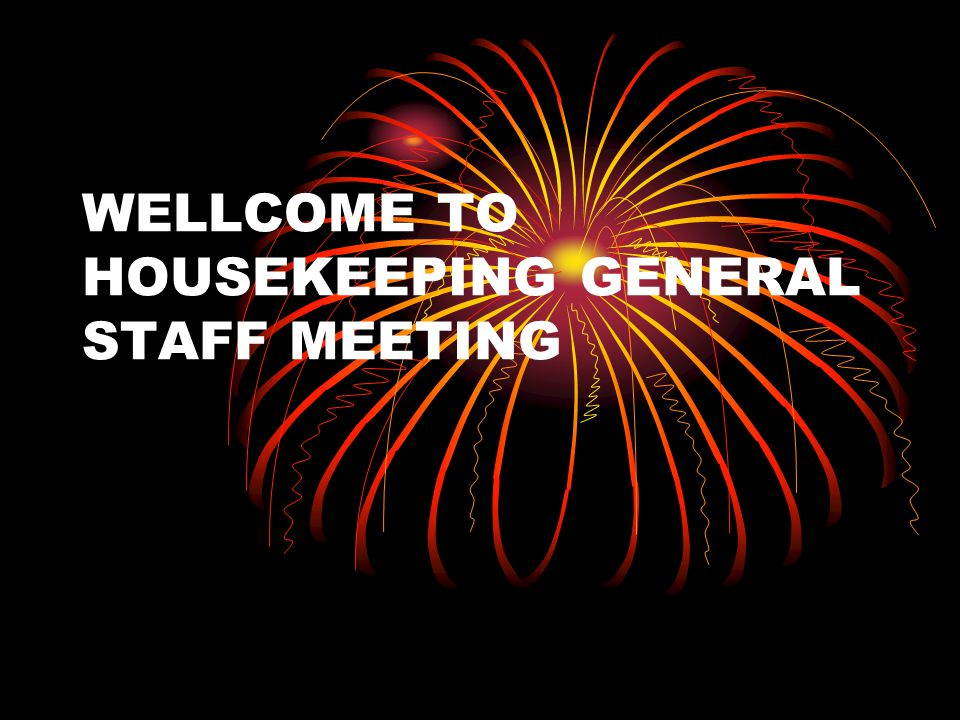 WELLCOME TO HOUSEKEEPING GENERAL STAFF MEETING