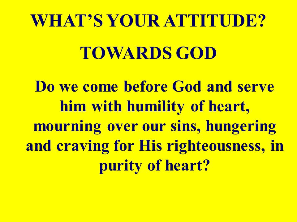 WHAT'S YOUR ATTITUDE TOWARDS GOD