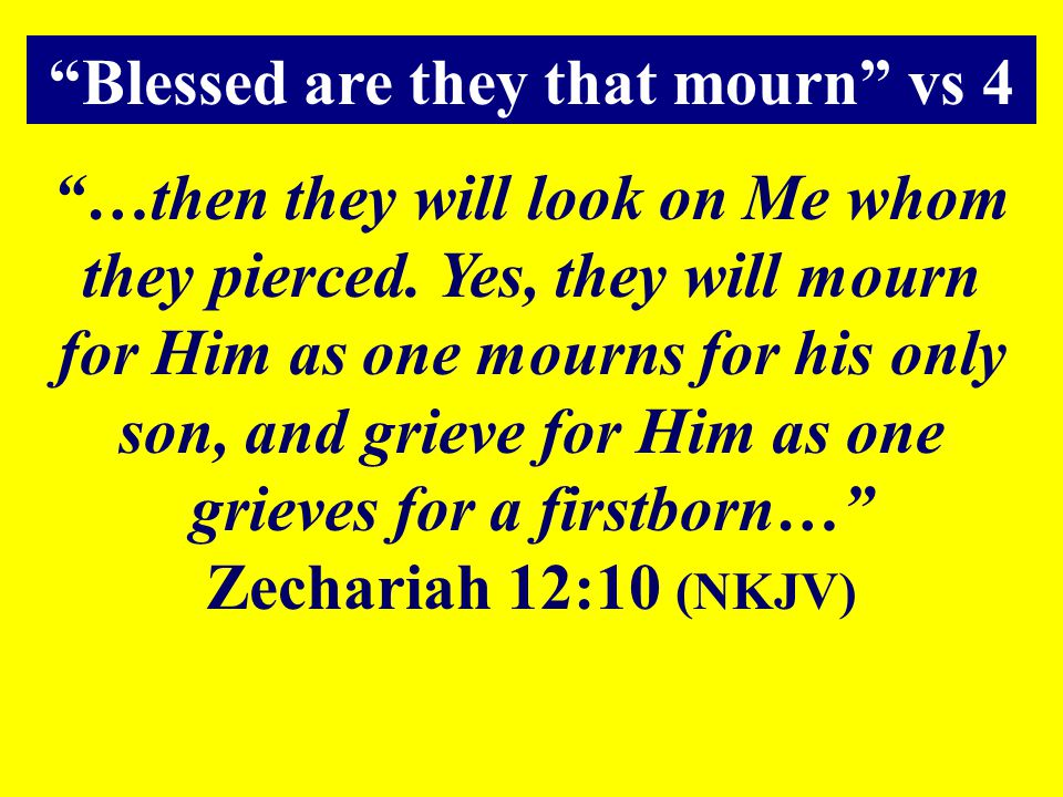 Blessed are they that mourn vs 4