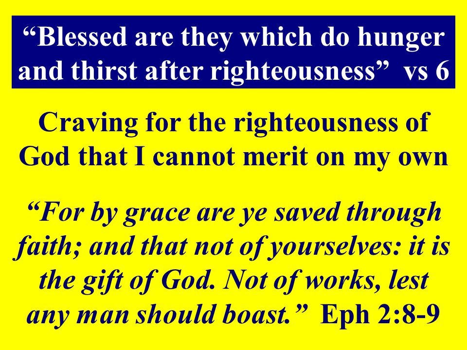 Blessed are they which do hunger and thirst after righteousness vs 6