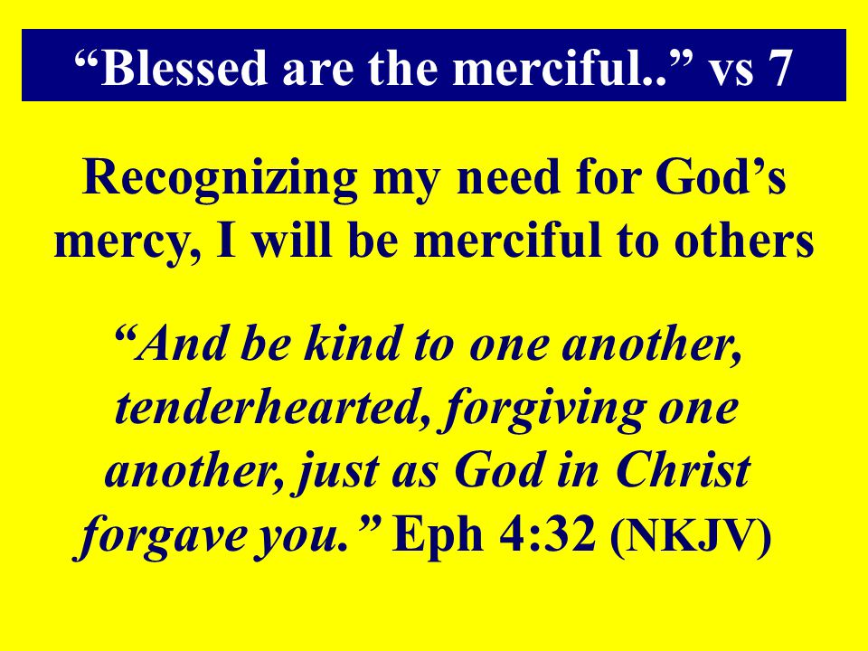 Blessed are the merciful.. vs 7