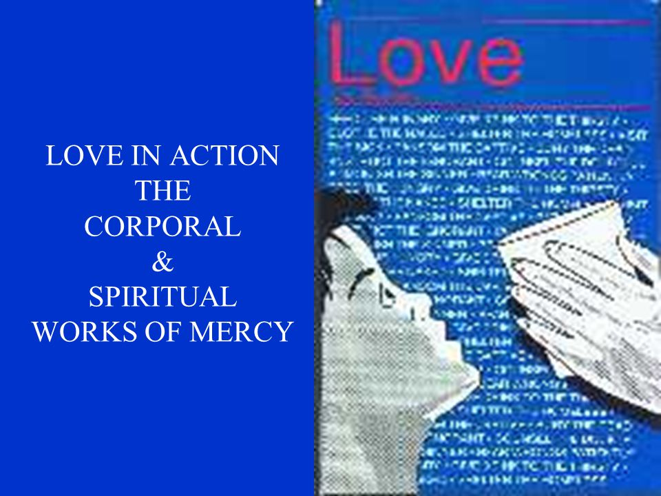 LOVE IN ACTION THE CORPORAL & SPIRITUAL WORKS OF MERCY