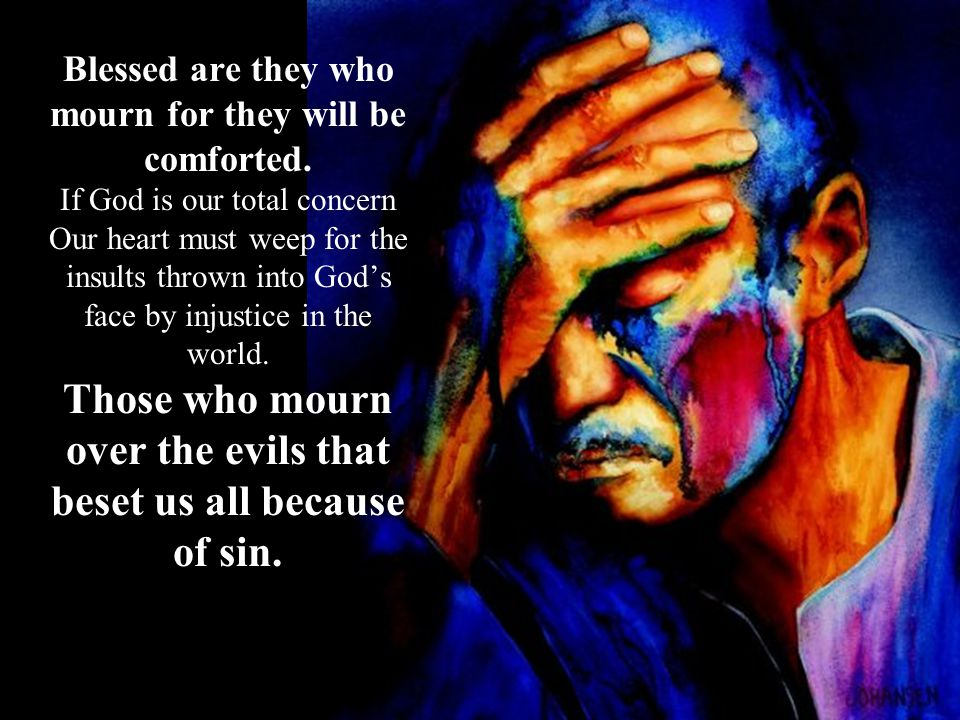 Those who mourn over the evils that beset us all because of sin.
