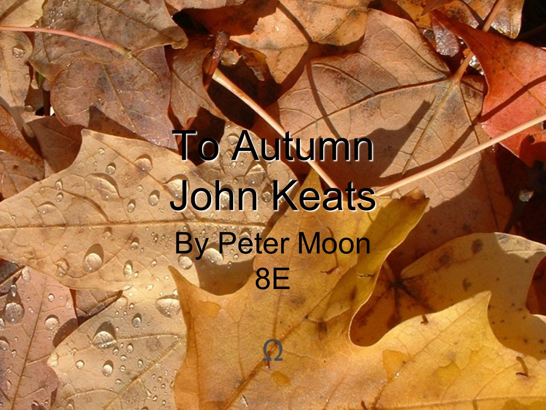 To Autumn John Keats By Peter Moon 8E Ω