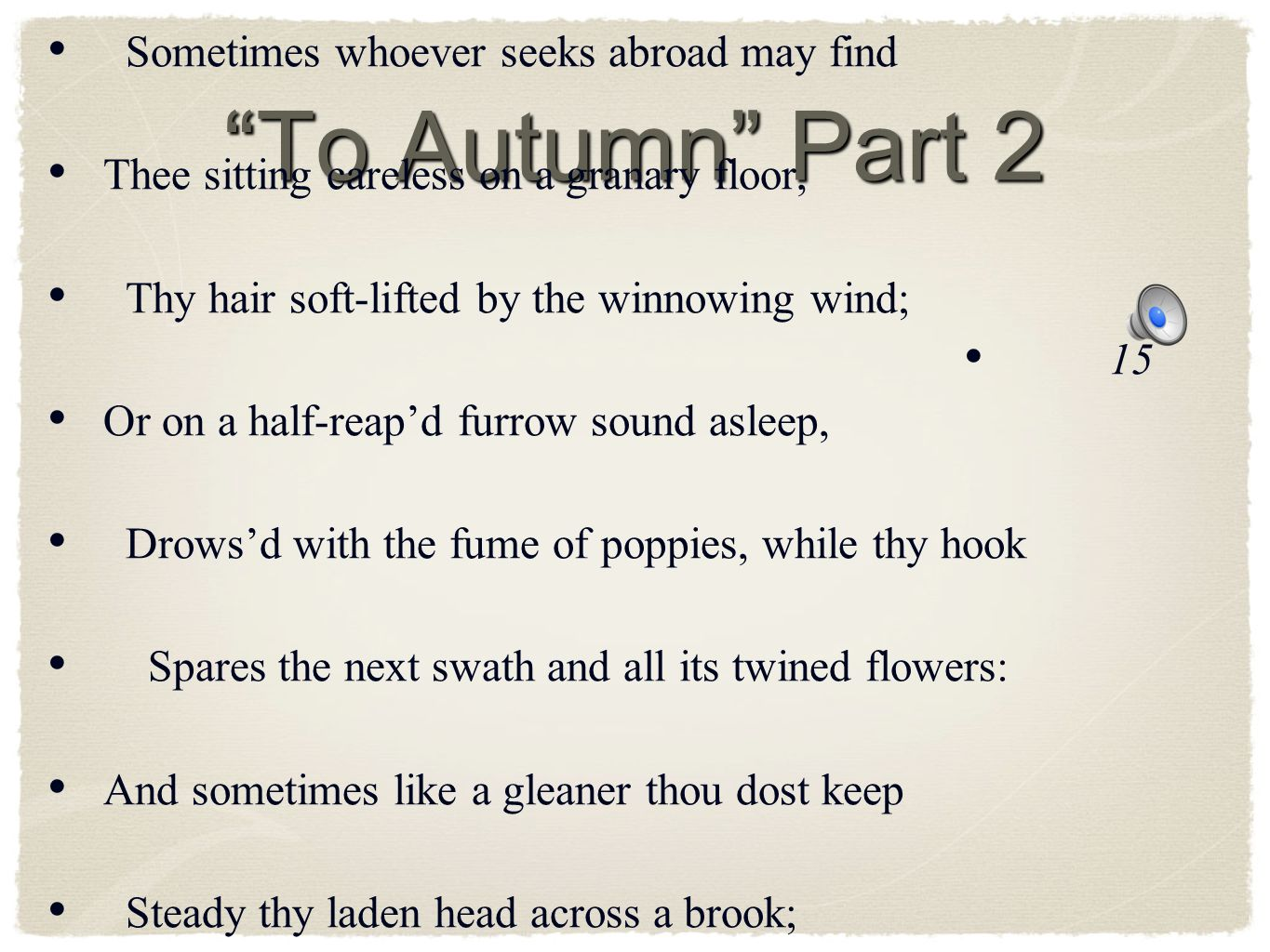 To Autumn Part 2 Who hath not seen thee oft amid thy store