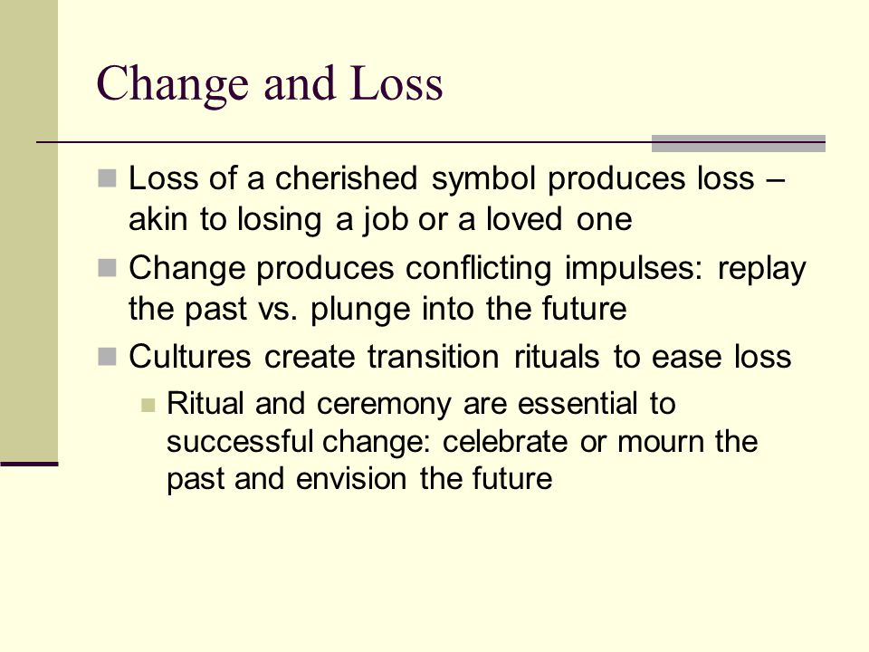 Change and Loss Loss of a cherished symbol produces loss – akin to losing a job or a loved one.