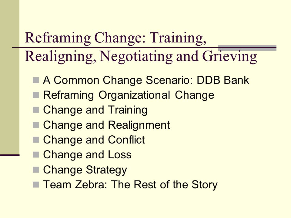 Reframing Change: Training, Realigning, Negotiating and Grieving