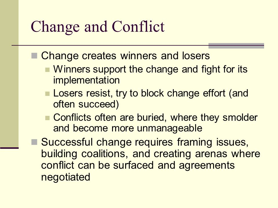 Change and Conflict Change creates winners and losers