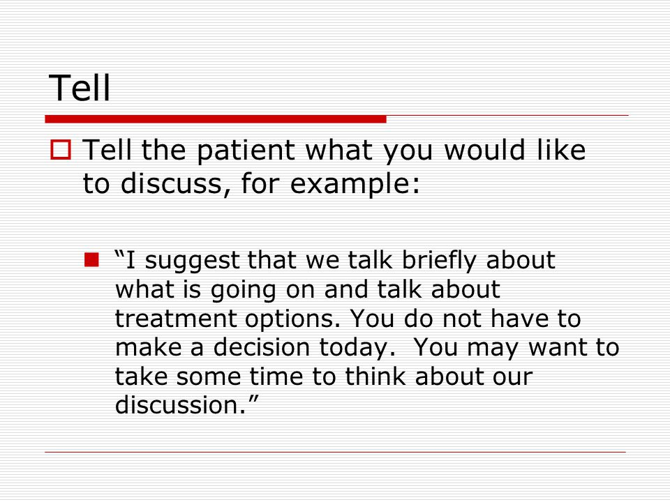 Tell Tell the patient what you would like to discuss, for example: