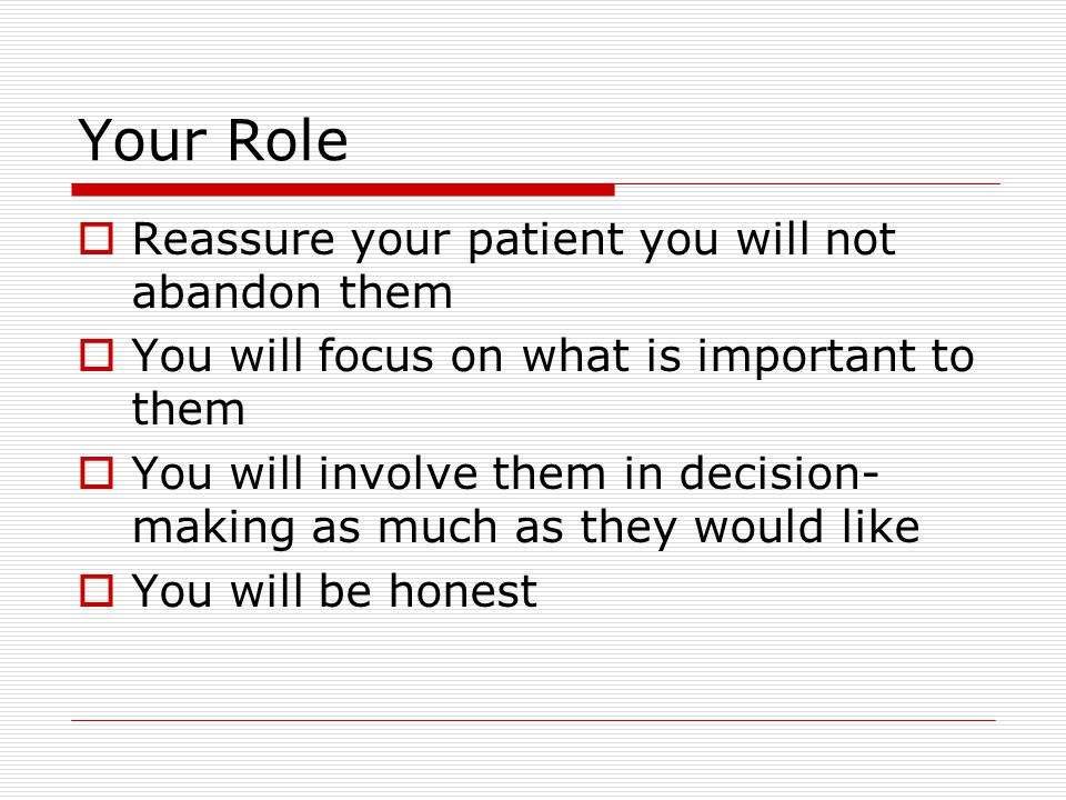 Your Role Reassure your patient you will not abandon them