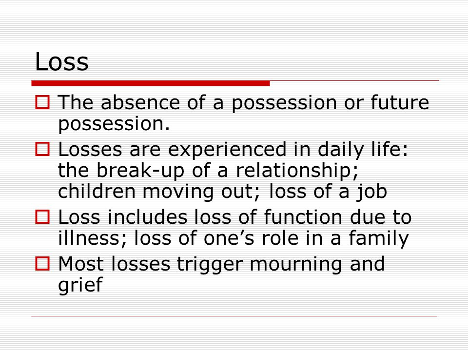 Loss The absence of a possession or future possession.