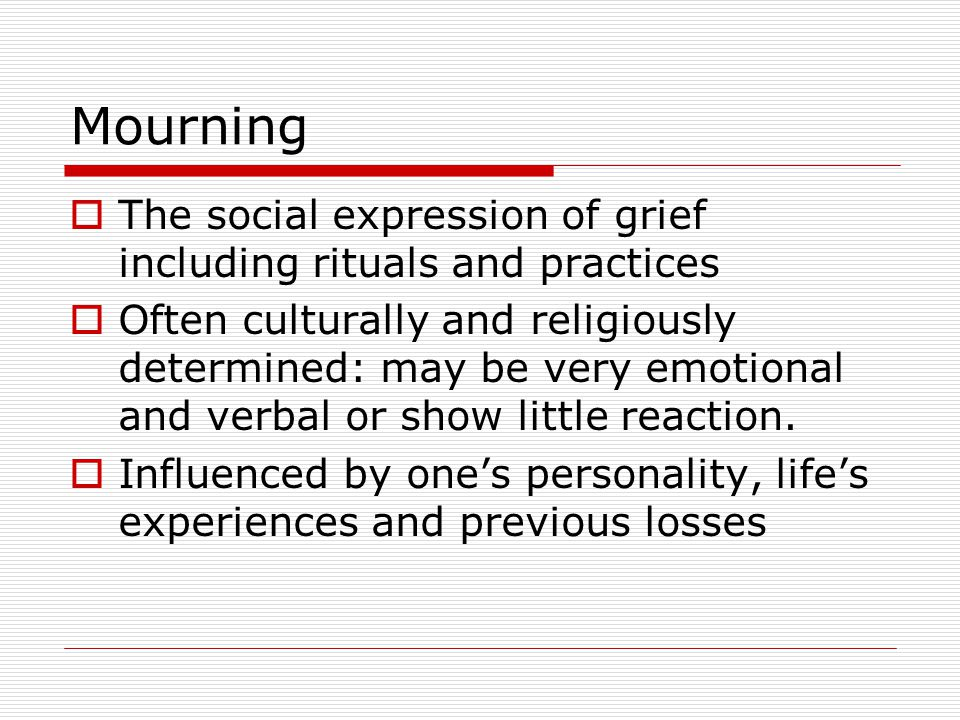 Mourning The social expression of grief including rituals and practices.