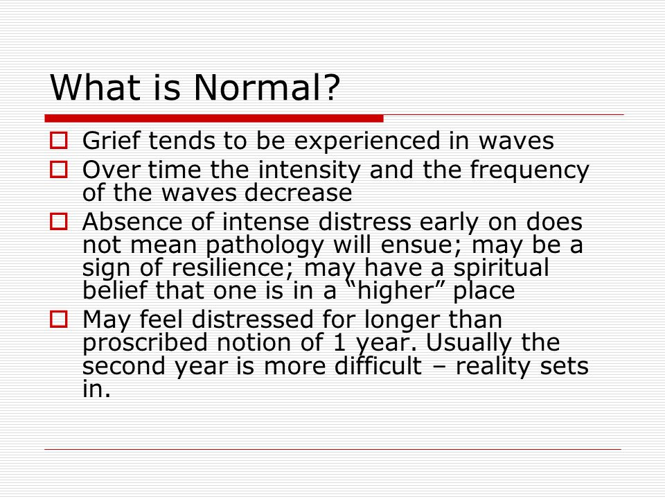 What is Normal Grief tends to be experienced in waves