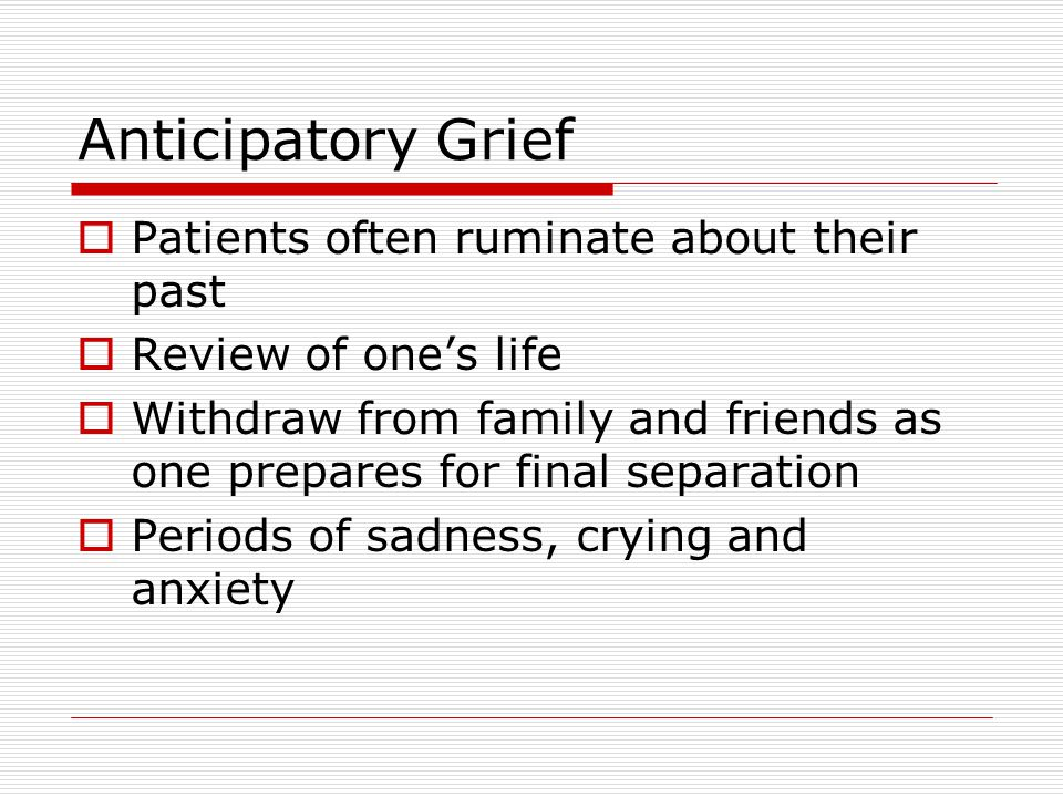 Anticipatory Grief Patients often ruminate about their past