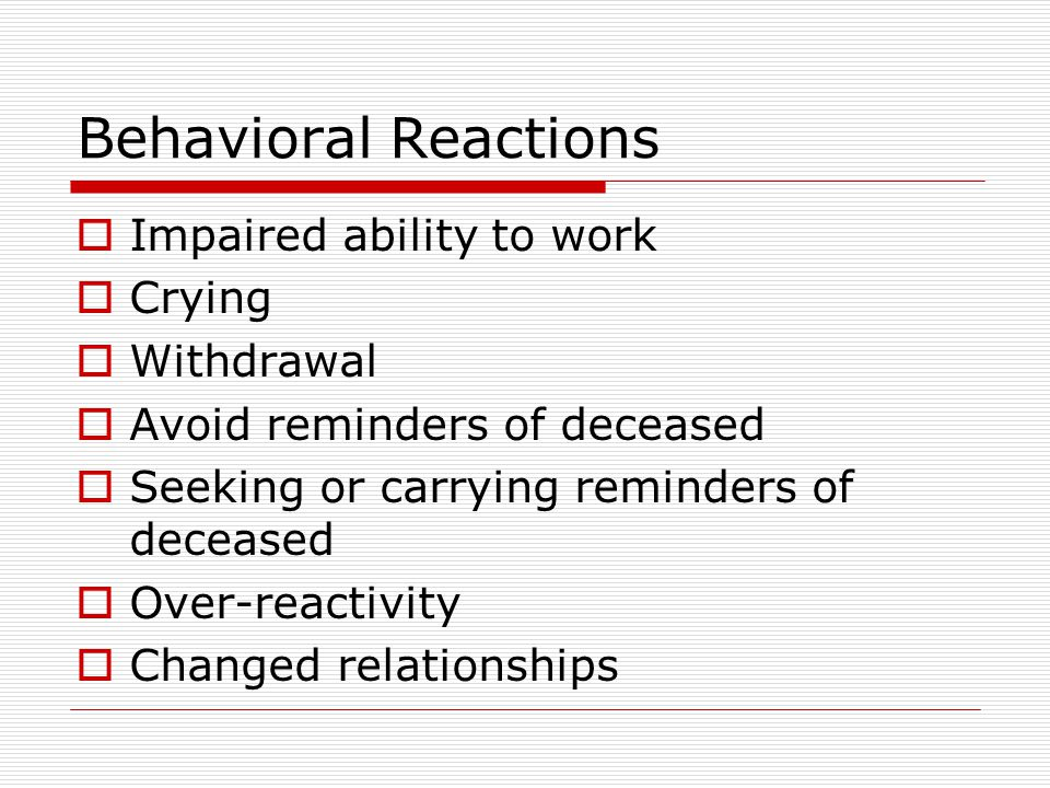 Behavioral Reactions Impaired ability to work Crying Withdrawal