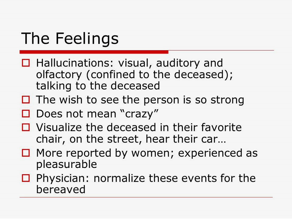 The Feelings Hallucinations: visual, auditory and olfactory (confined to the deceased); talking to the deceased.