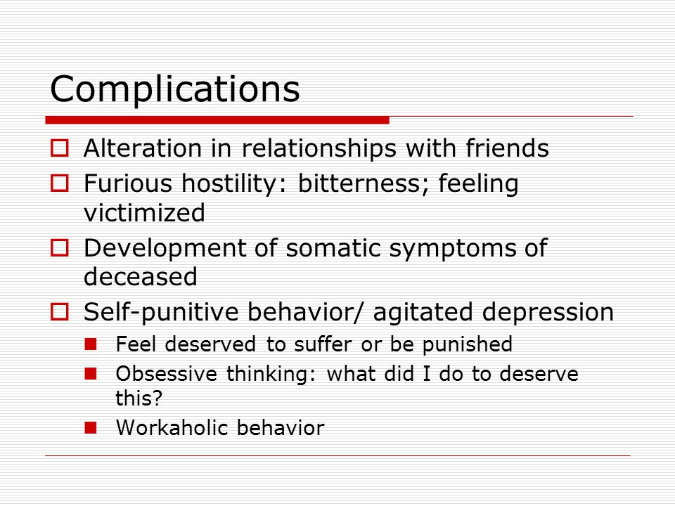 Complications Alteration in relationships with friends