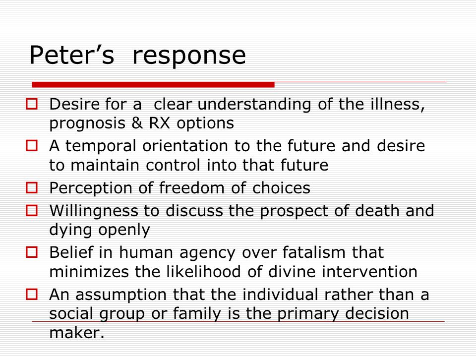 Peter's response Desire for a clear understanding of the illness, prognosis & RX options.