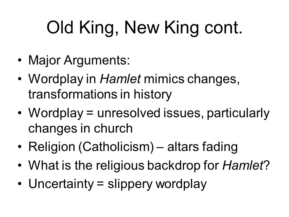 Old King, New King cont. Major Arguments:
