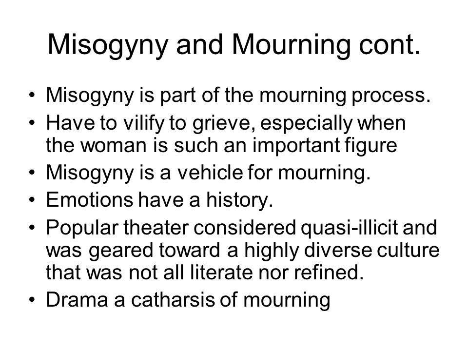 Misogyny and Mourning cont.