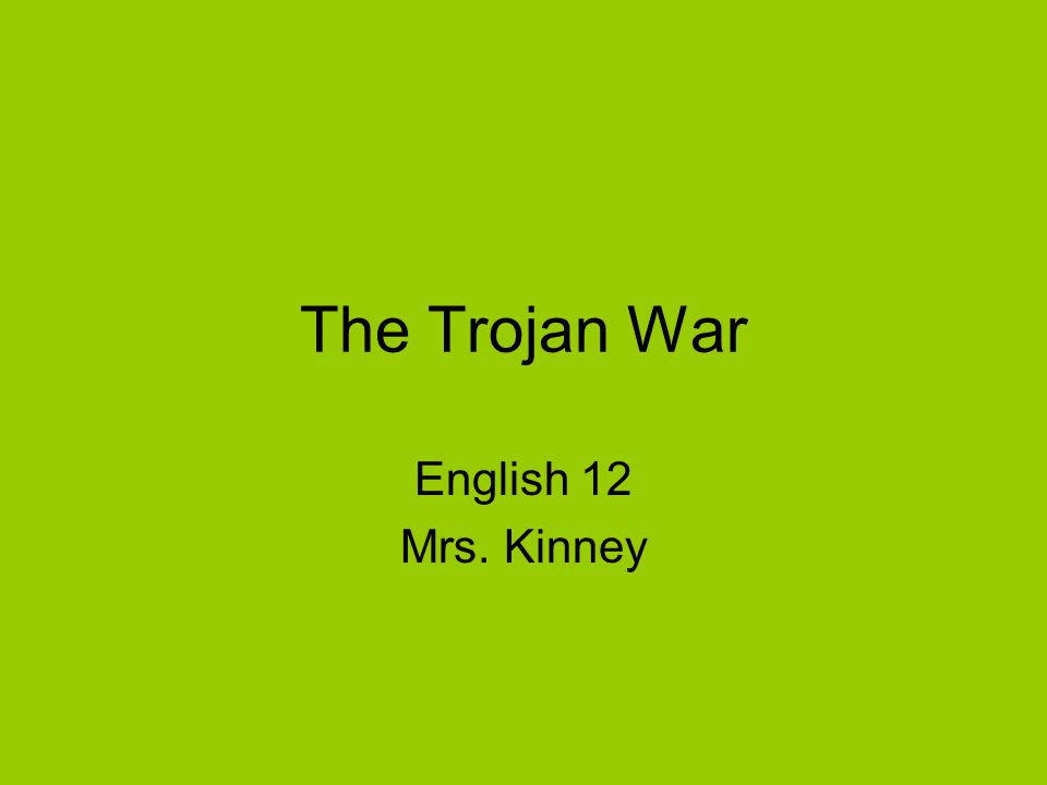 The Trojan War English 12 Mrs. Kinney