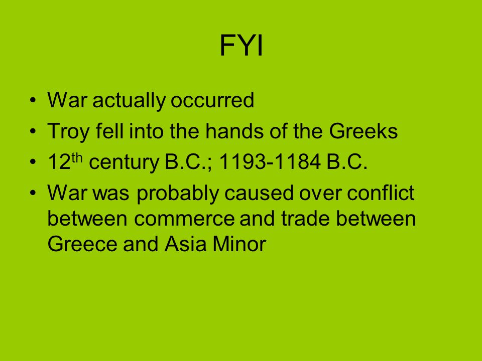FYI War actually occurred Troy fell into the hands of the Greeks