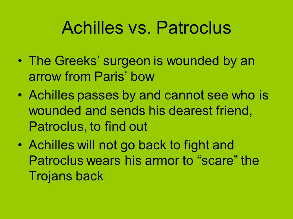 Achilles vs. Patroclus The Greeks' surgeon is wounded by an arrow from Paris' bow.
