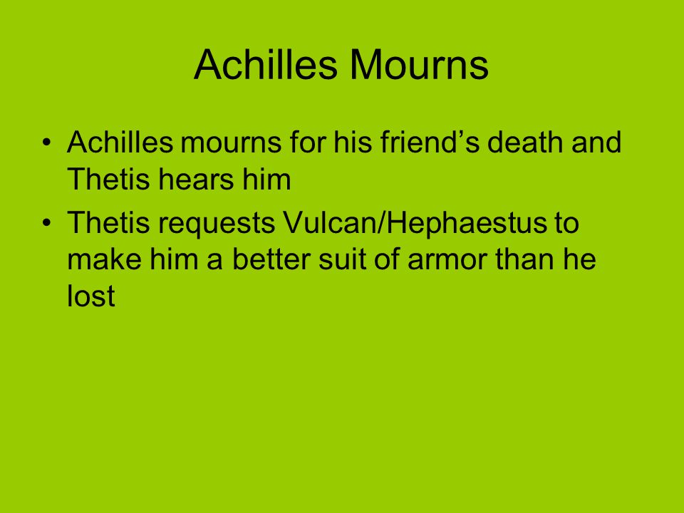 Achilles Mourns Achilles mourns for his friend's death and Thetis hears him.