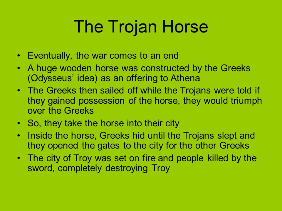 The Trojan Horse Eventually, the war comes to an end