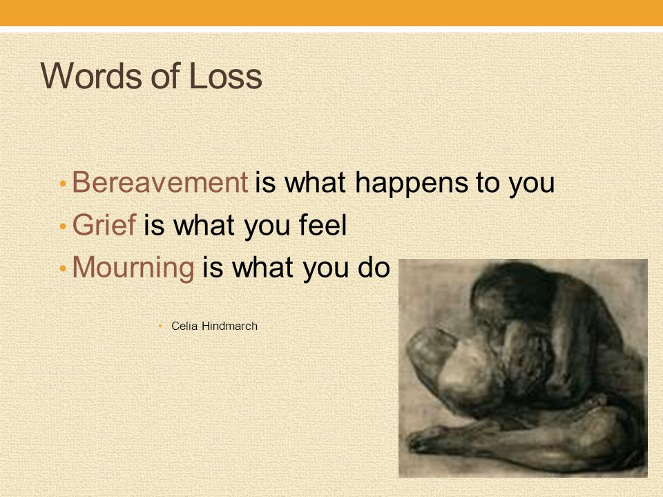 Words of Loss Bereavement is what happens to you