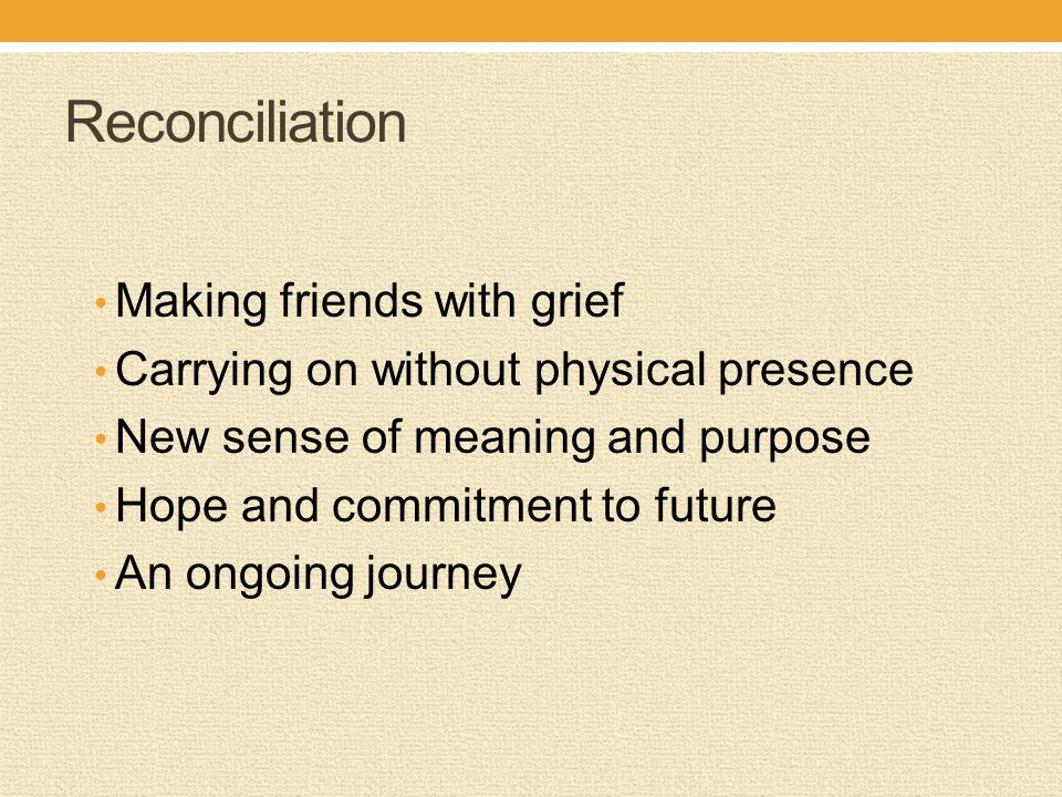 Reconciliation Making friends with grief