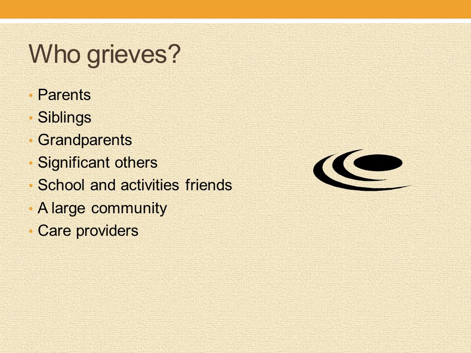 Who grieves Parents Siblings Grandparents Significant others
