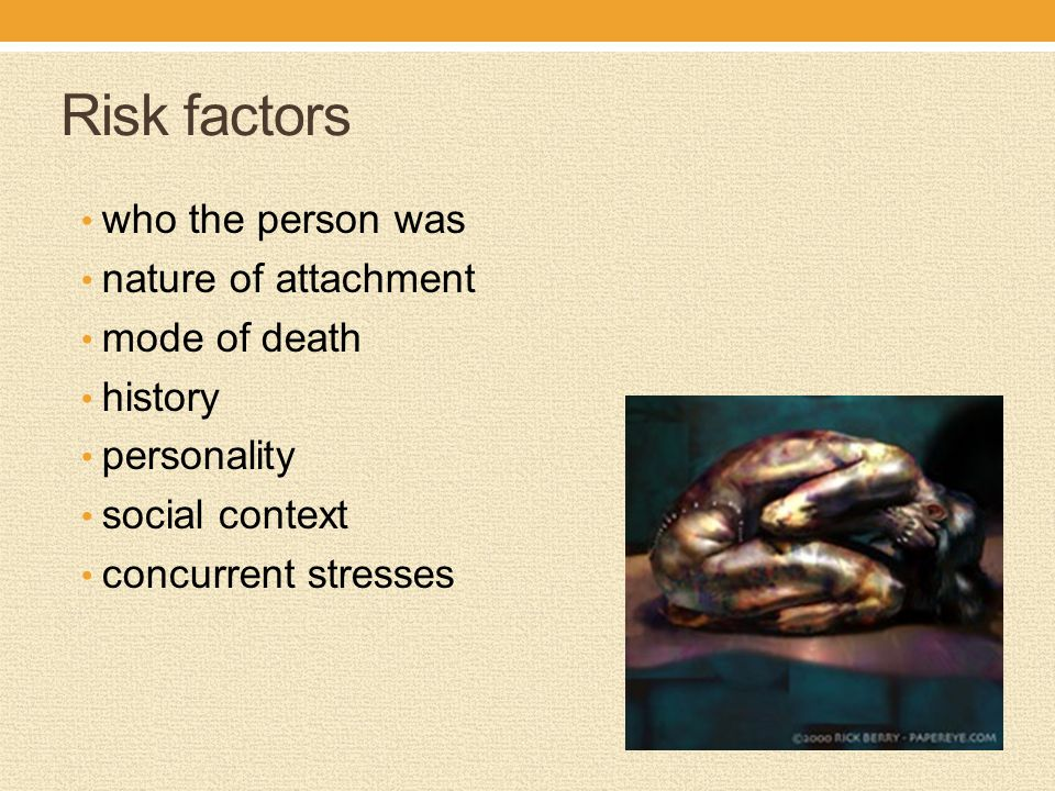 Risk factors who the person was nature of attachment mode of death