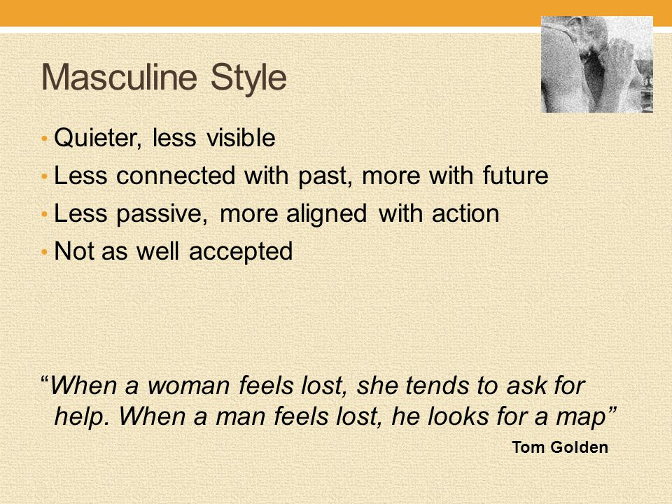 Masculine Style Quieter, less visible