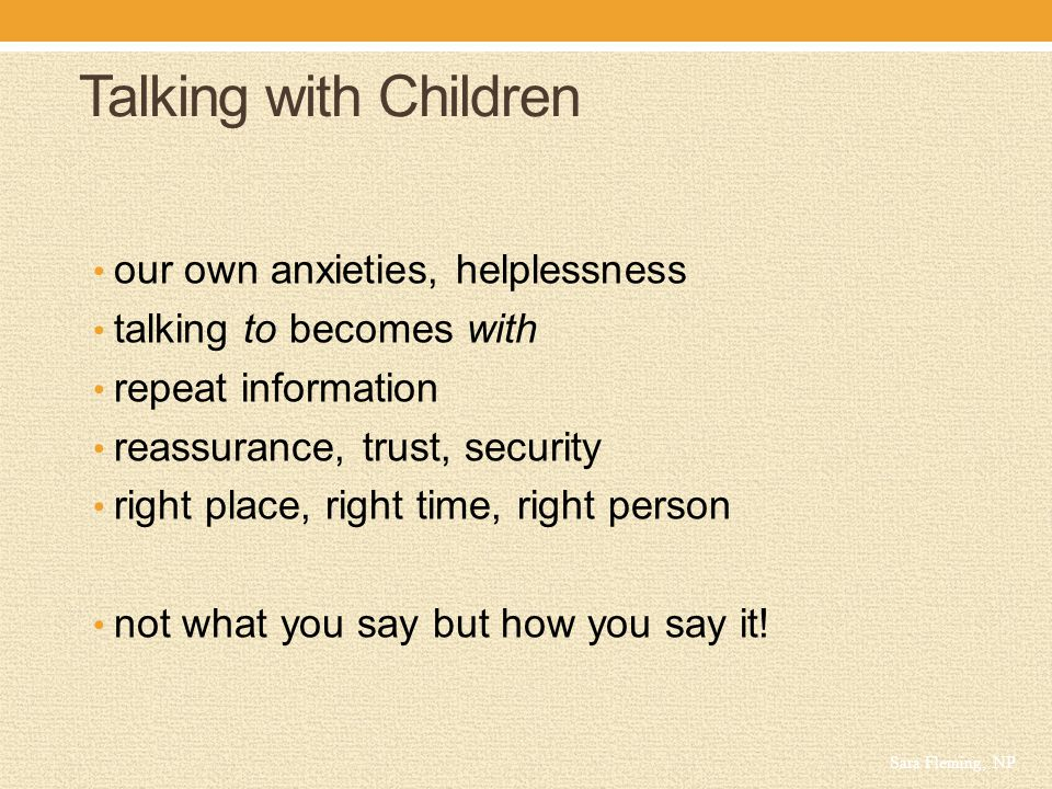 Talking with Children our own anxieties, helplessness