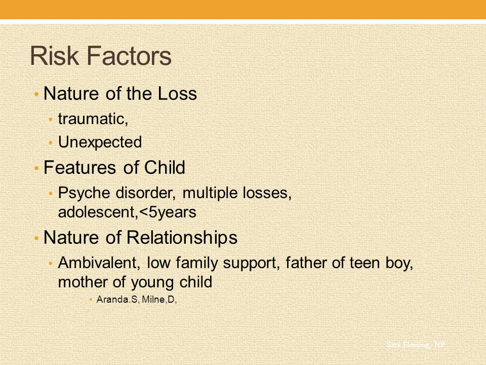 Risk Factors Nature of the Loss Features of Child