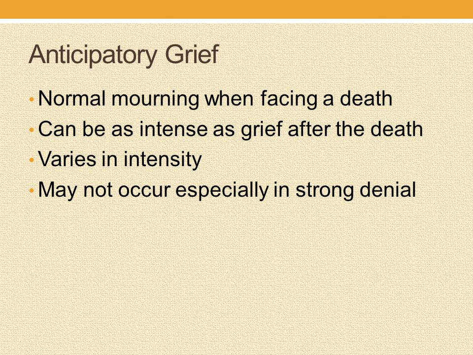 Anticipatory Grief Normal mourning when facing a death