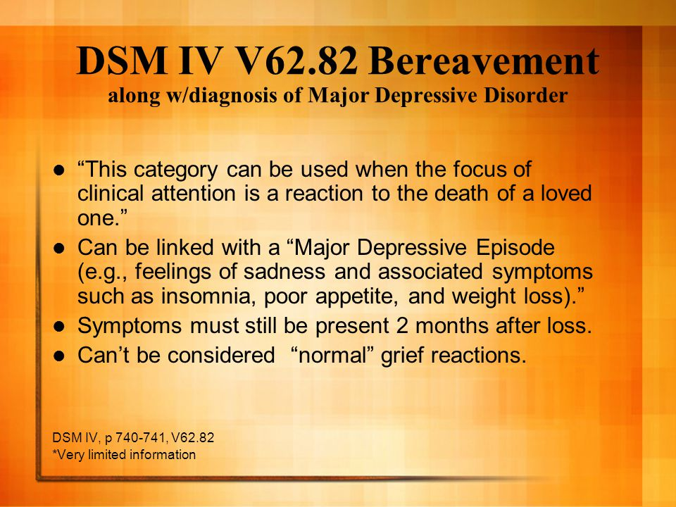 DSM IV V62.82 Bereavement along w/diagnosis of Major Depressive Disorder