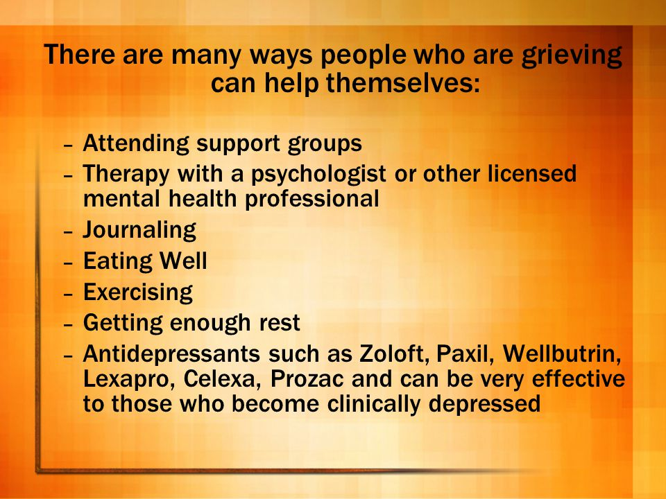 There are many ways people who are grieving can help themselves: