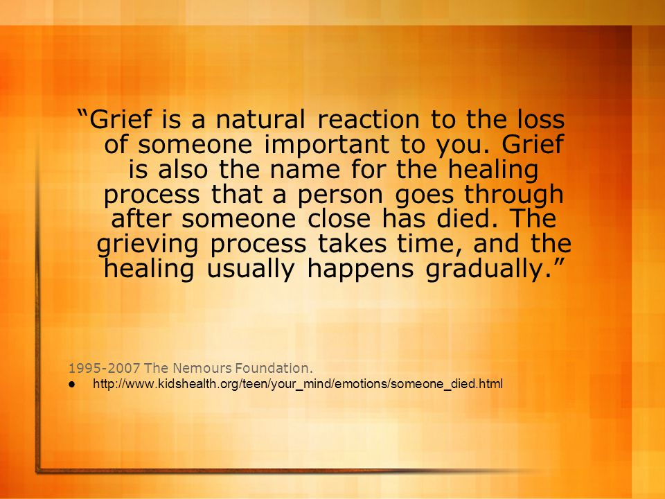 Grief is a natural reaction to the loss of someone important to you