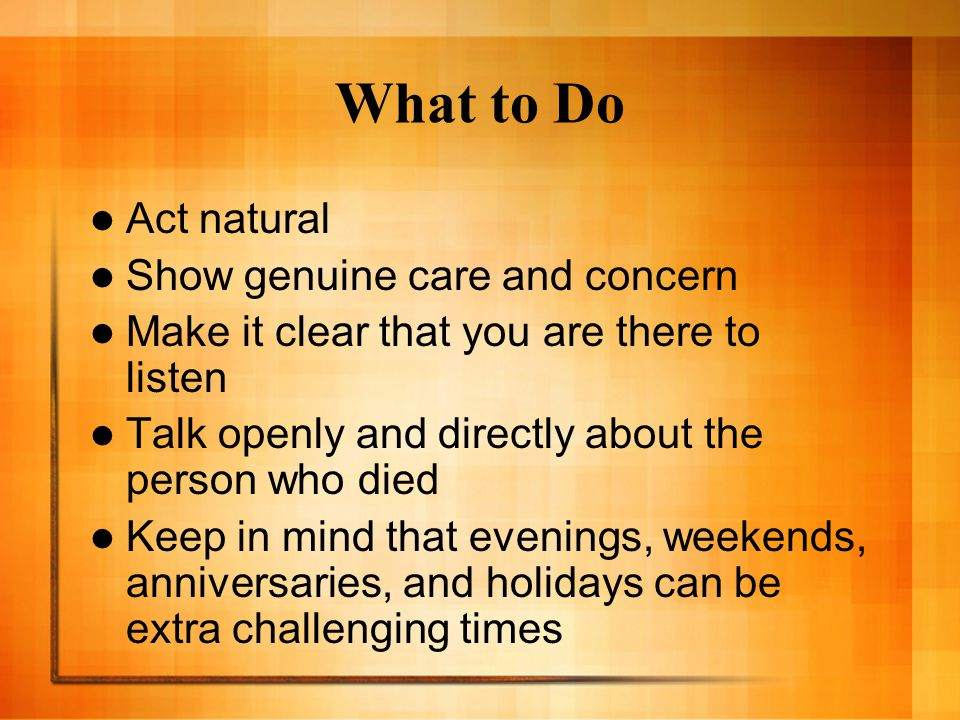What to Do Act natural Show genuine care and concern