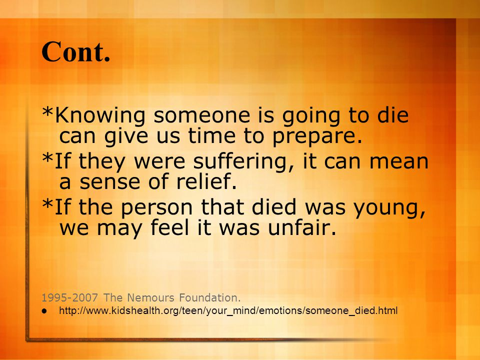 Cont. *Knowing someone is going to die can give us time to prepare.