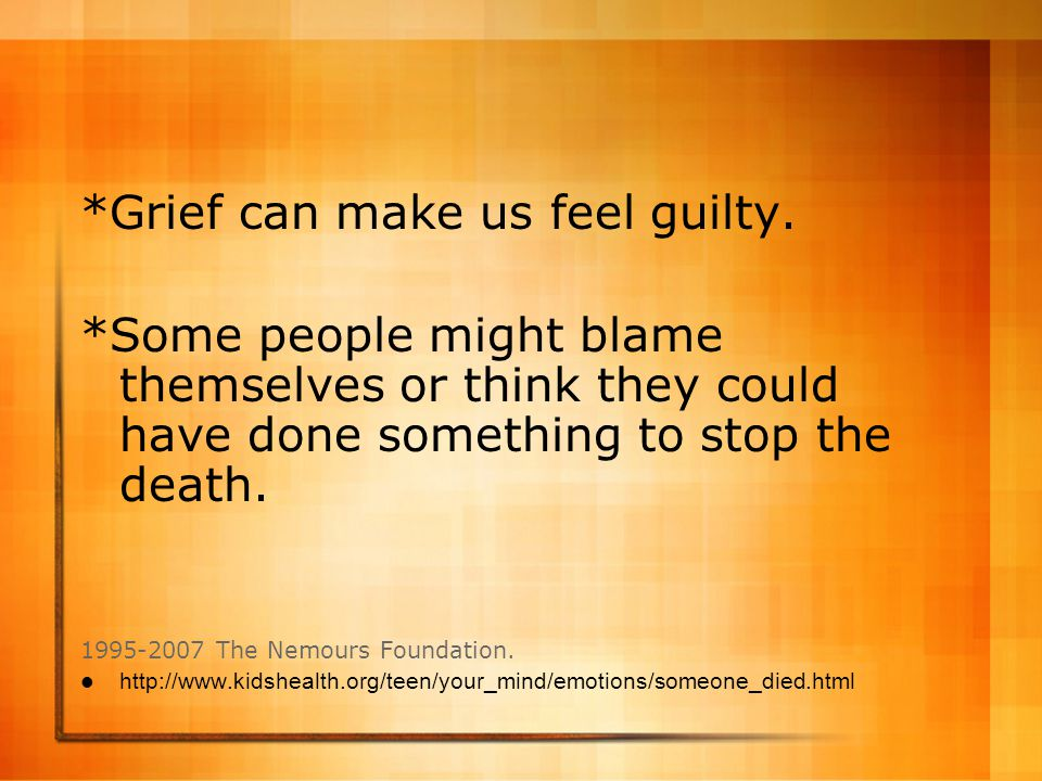 *Grief can make us feel guilty.
